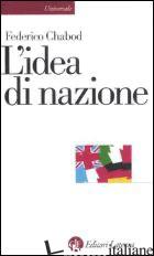IDEA DI NAZIONE (L') - CHABOD FEDERICO; SAITTA A. (CUR.); SESTAN E. (CUR.)