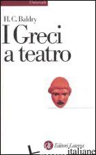 GRECI A TEATRO. SPETTACOLO E FORME DELLA TRAGEDIA (I) - BALDRY HAROLD C.