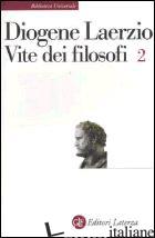 VITE DEI FILOSOFI. VOL. 2: LIBRI 8-10 - DIOGENE LAERZIO; GIGANTE M. (CUR.)
