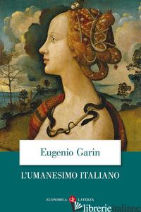 UMANESIMO ITALIANO. FILOSOFIA E VITA CIVILE NEL RINASCIMENTO (L') - GARIN EUGENIO