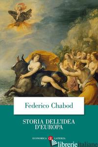 STORIA DELL'IDEA D'EUROPA - CHABOD FEDERICO; SESTAN E. (CUR.); SAITTA A. (CUR.)
