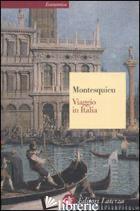 VIAGGIO IN ITALIA - MONTESQUIEU CHARLES L. DE; MACCHIA G. (CUR.); COLESANTI M. (CUR.)