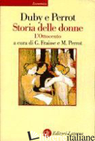 STORIA DELLE DONNE IN OCCIDENTE. VOL. 4: L'OTTOCENTO - DUBY GEORGES; PERROT MICHELLE; FRAISSE G. (CUR.)