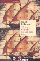 EUROPA E IL MARE DALL'ANTICHITA' A OGGI (L') - MOLLAT DU JOURDIN MICHEL
