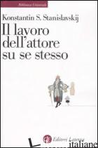 LAVORO DELL'ATTORE SU SE STESSO (IL) - STANISLAVSKIJ KONSTANTIN S.; GUERRIERI G. (CUR.)