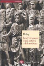 DEMOCRAZIA DEGLI ANTICHI E DEI MODERNI (LA) - FINLEY MOSES I.