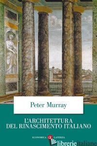 ARCHITETTURA DEL RINASCIMENTO ITALIANO (L') - MURRAY PETER