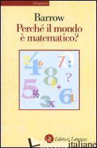 PERCHE' IL MONDO E' MATEMATICO? - BARROW JOHN D.