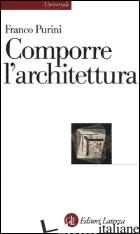 COMPORRE L'ARCHITETTURA. EDIZ. ILLUSTRATA - PURINI FRANCO
