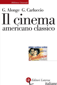 CINEMA AMERICANO CLASSICO (IL) - ALONGE GIAIME; CARLUCCIO GIULIA