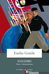 FASCISMO. STORIA E INTERPRETAZIONE - GENTILE EMILIO