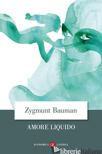 AMORE LIQUIDO. SULLA FRAGILITA' DEI LEGAMI AFFETTIVI - BAUMAN ZYGMUNT