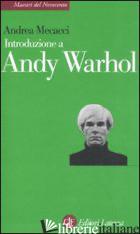 INTRODUZIONE A ANDY WARHOL - MECACCI ANDREA