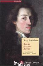 CHOPIN RACCONTA CHOPIN - RATTALINO PIERO
