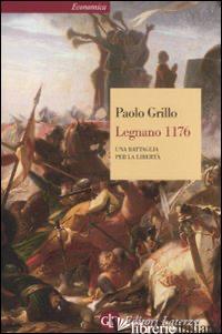 LEGNANO 1176. UNA BATTAGLIA PER LA LIBERTA' - GRILLO PAOLO