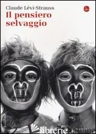 PENSIERO SELVAGGIO (IL) - LEVI-STRAUSS CLAUDE