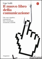NUOVO LIBRO DELLA COMUNICAZIONE. CHE COSA SIGNIFICA COMUNICARE: IDEE, TECNOLOGIE - VOLLI UGO