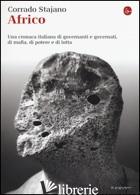 AFRICO. UNA CRONACA ITALIANA DI GOVERNANTI E GOVERNATI, DI MAFIA, DI POTERE E DI - STAJANO CORRADO