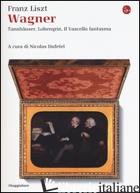 WAGNER. TANNHAUSER, LOHENGRIN, IL VASCELLO FANTASMA - LISZT FRANZ; DUFUTEL N. (CUR.)