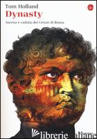 DYNASTY. ASCESA E CADUTA DEI CESARI DI ROMA - HOLLAND TOM