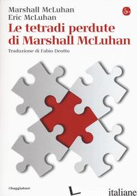 TETRADI PERDUTE DI MARSHALL MCLUHAN (LE) - MCLUHAN MARSHALL; MCLUHAN ERIC