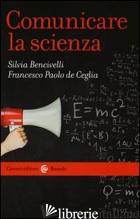 COMUNICARE LA SCIENZA - BENCIVELLI SILVIA; DE CEGLIA FRANCESCO P.