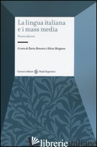 LINGUA ITALIANA E I MASS MEDIA (LA) - BONOMI I. (CUR.); MORGANA S. (CUR.)