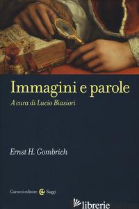 IMMAGINI E PAROLE - GOMBRICH ERNST H.; BIASIORI L. (CUR.)