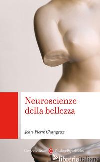 NEUROSCIENZE DELLA BELLEZZA - CHANGEUX JEAN-PIERRE