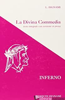 DIVINA COMMEDIA. INFERNO. TESTO INTEGRALE CON VERSIONE IN PROSA (LA) - ALIGHIERI DANTE; BIGNAMI L. (CUR.)