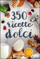 350 RICETTE DOLCI - AA.VV.