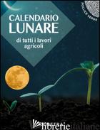 CALENDARIO LUNARE DI TUTTI I LAVORI AGRICOLI - AAVV
