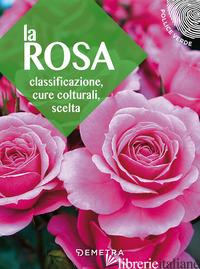 ROSA. CLASSIFICAZIONE, CURE COLTURALI, SCELTA (LA) - AAVV