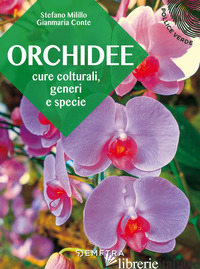 ORCHIDEE. CURE COLTURALI, GENERI E SPECIE - MILILLO STEFANO; CONTE GIANMARIA