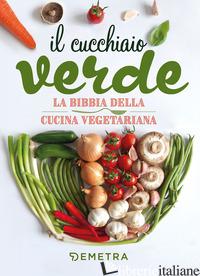 CUCCHIAIO VERDE. LA BIBBIA DELLA CUCINA VEGETARIANA (IL) - PEDROTTI W. (CUR.)