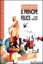 PRINCIPE FELICE E ALTRI RACCONTI. CON ESPANSIONE ONLINE (IL) - WILDE OSCAR; LEHMANN A. (CUR.); GISIANO M. (CUR.)