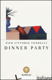 DINNER PARTY - TONDELLI PIER VITTORIO; PANZERI F. (CUR.)