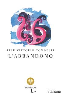 ABBANDONO. RACCONTI DEGLI ANNI OTTANTA (L') - TONDELLI PIER VITTORIO; PANZERI F. (CUR.)