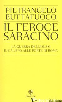 FEROCE SARACINO. LA GUERRA DELL'ISLAM. IL CALIFFO ALLE PORTE DI ROMA (IL) - BUTTAFUOCO PIETRANGELO