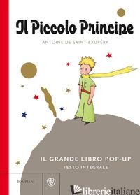 PICCOLO PRINCIPE. IL GRANDE LIBRO POP-UP. EDIZ. INTEGRALE (IL) - SAINT-EXUPERY ANTOINE DE