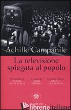 TELEVISIONE SPIEGATA AL POPOLO (LA) - CAMPANILE ACHILLE; DEL BUONO ORESTE; GRASSO A. (CUR.)