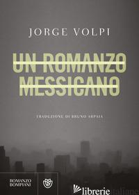 ROMANZO MESSICANO (UN) - VOLPI JORGE