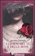 GIORNI DEL TE' E DELLE ROSE (I) - DONNELLY JENNIFER