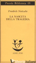 NASCITA DELLA TRAGEDIA (LA) - NIETZSCHE FRIEDRICH