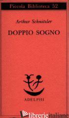 DOPPIO SOGNO - SCHNITZLER ARTHUR; FARESE G. (CUR.)