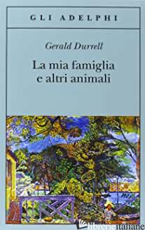 MIA FAMIGLIA E ALTRI ANIMALI (LA) - DURRELL GERALD