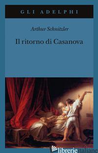 RITORNO DI CASANOVA (IL) - SCHNITZLER ARTHUR; FARESE G. (CUR.)