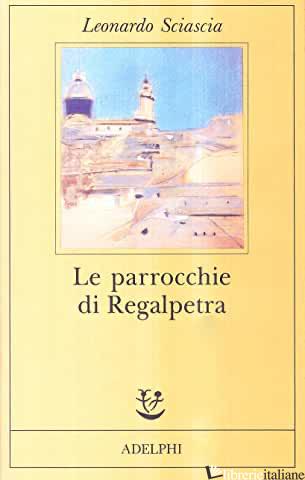 PARROCCHIE DI REGALPIETRA (LE) - SCIASCIA LEONARDO