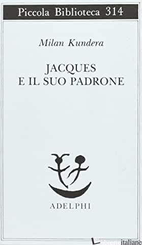JACQUES E IL SUO PADRONE. OMAGGIO A DENIS DIDEROT IN TRE ATTI - KUNDERA MILAN