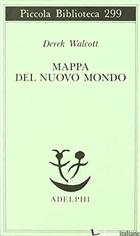 MAPPA DEL NUOVO MONDO. TESTO A FRONTE - WALCOTT DEREK